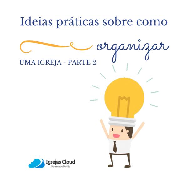Ideias práticas sobre como organizar uma Igreja – Parte 2